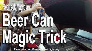 Redneck Magician refills a Beer Can Magic Trick