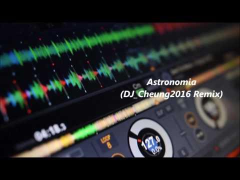 不敗神曲-Astronomia(DJ_Cheung 2016 Remix)