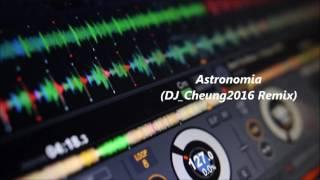 不敗神曲-Astronomia(DJ_Cheung2016 Remix)