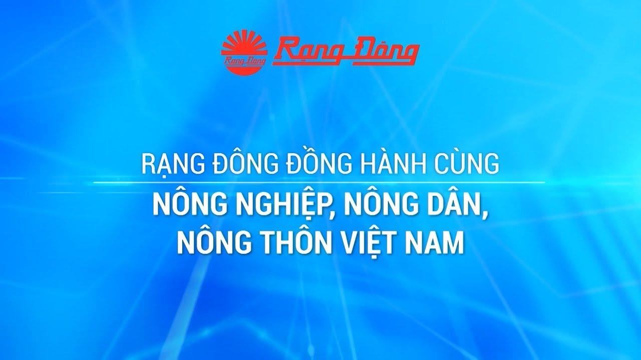 Rạng Đông đồng hành cùng Nông nghiệp, Nông dân, Nông thôn Việt Nam