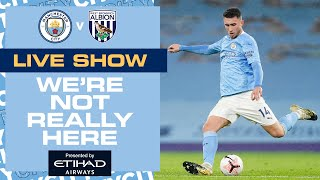MAN CITY v WEST BROM, PREMIER LEAGUE  | WE'RE NOT REALLY HERE