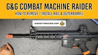 G&G Combat Machine Raider - How to Remove and Re-install Rail and Outer Barrel
