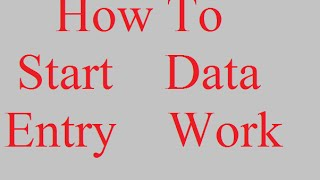 HOW TO START THE DATA ENTRY WORK