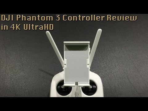 DJI Phantom 3 Controller Review in 4K UltraHD