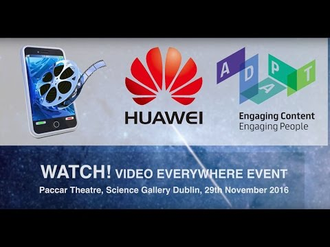 Huawei - ADAPT 'Video Everywhere' Forum: The Science Gallery Dublin