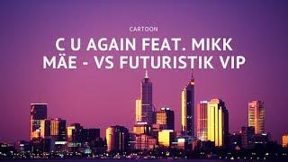 Cartoon - C U Again Feat. Mikk Mäe - Vs Futuristiks Vip