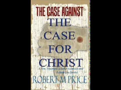 Robert Price - The Case Against The Case For Christ