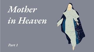 Mother in Heaven - Part 1