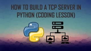 HOW TO BUILD A TCP SERVER IN PYTHON (CODING LESSON)