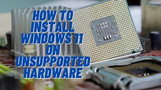 How to Install Winḋows 11 On Unsupported Hardware