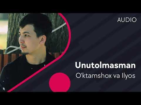 O'ktamshox Va Ilyos - Unutolmasman