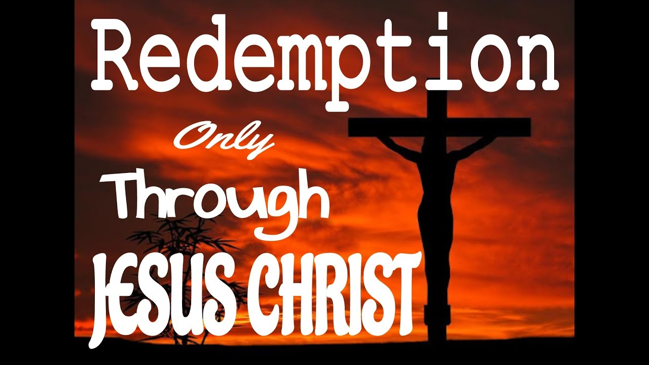 Redemption Only Through Jesus Christ... Self Redemption Is Not Possible...(Ephesians 1:3-14)