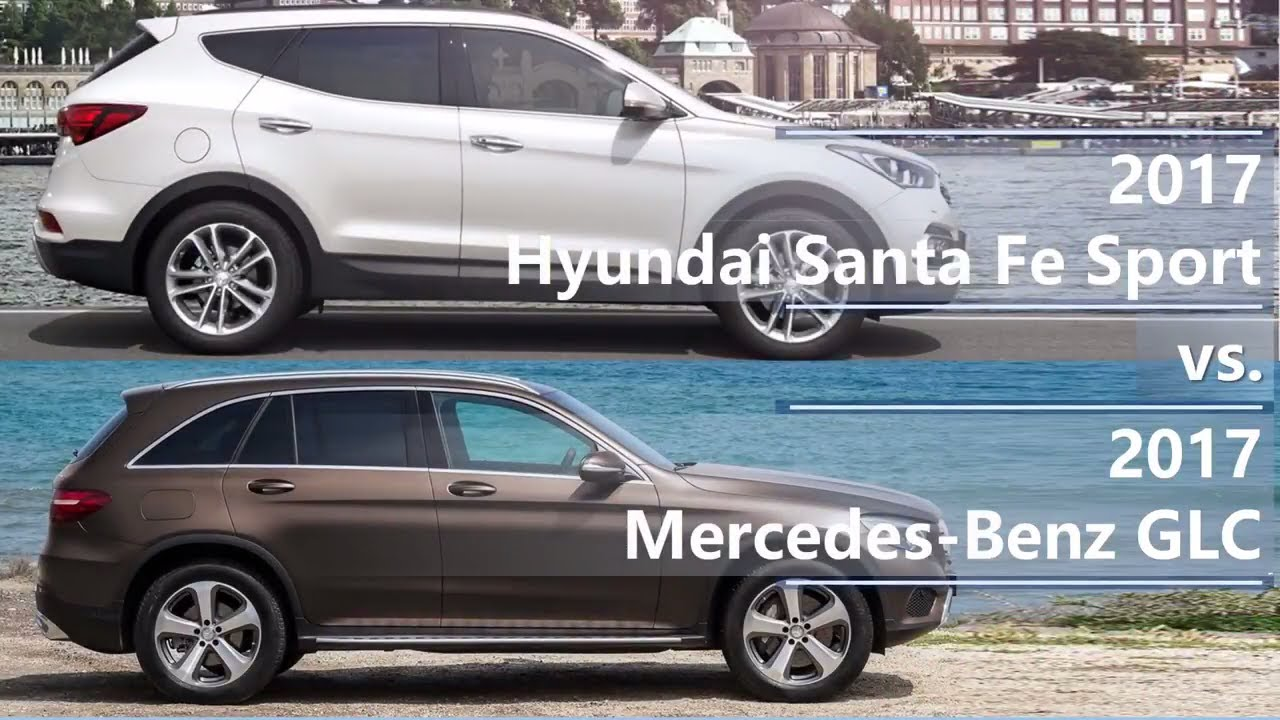 2017 Hyundai Santa Fe Sport vs 2017 Mercedes-Benz GLC ...
