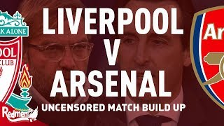 Liverpool v Arsenal | Uncensored Match Build Up