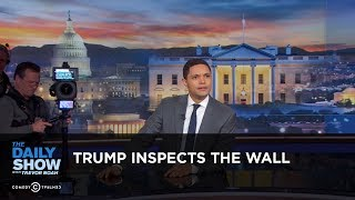 Trump Inspects The Wall - Between the Scenes | The Daily Show