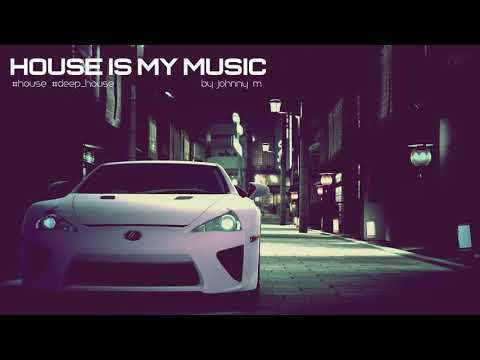 House Is My Music | House/Deep House Set | 2017 Mixed By Johnny M