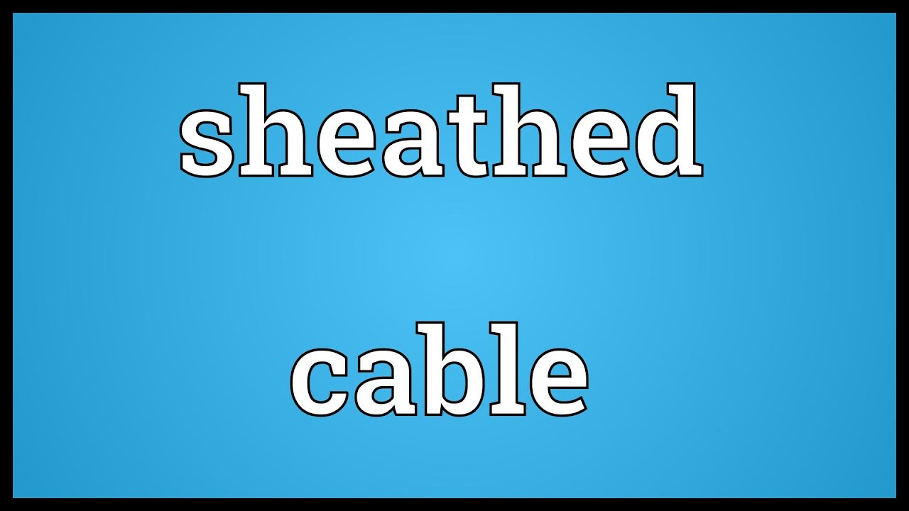 Sheathed cable Meaning - YouTube