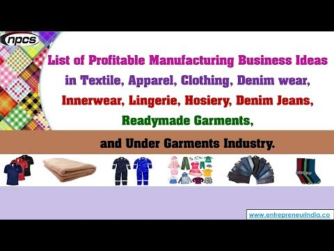 List of Profitable Manufacturing Business Ideas in Textile, Apparel, Clothing,......