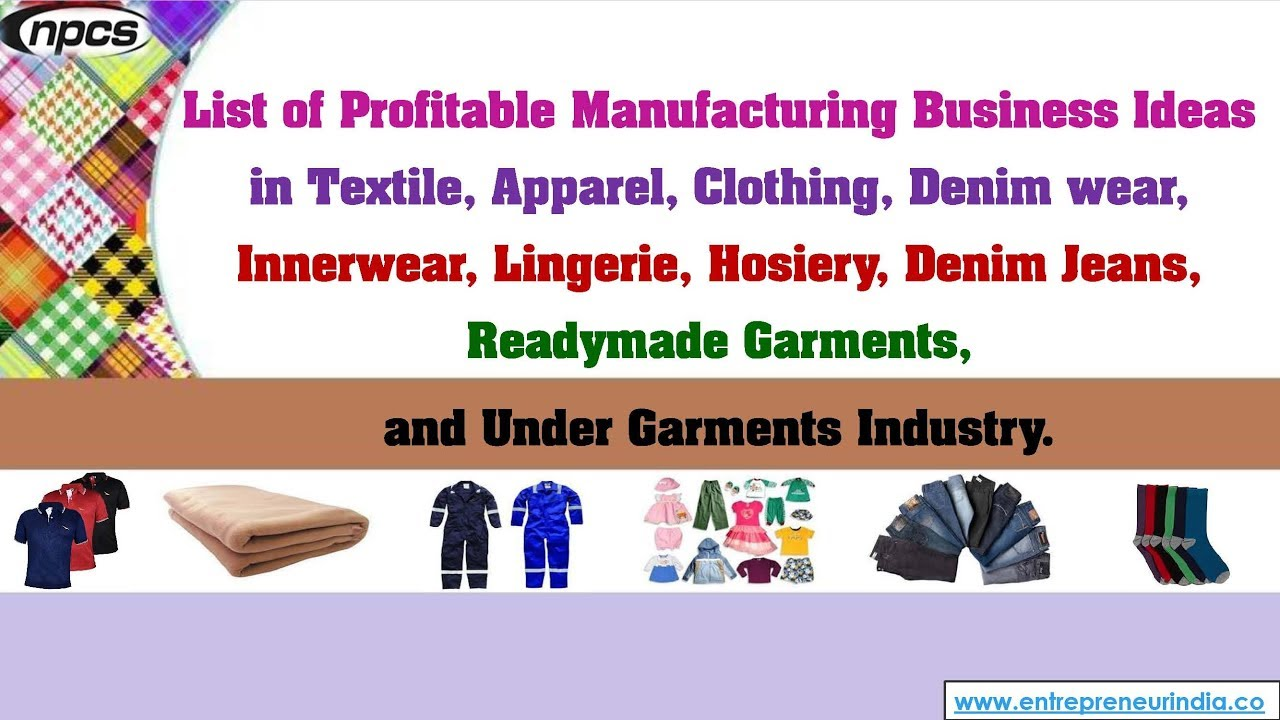 Manufacturing Business Ideas in Textile, Apparel, Clothing, Denim wear,  Innerwear, Lingerie, Hosiery