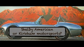 EPISODE 4. Shelby American or Kirkham Motorsports, which of these high Cobras would you choose?