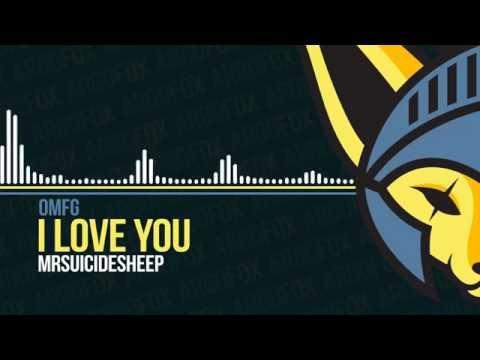 OMFG - I Love You [MrSuicideSheep]