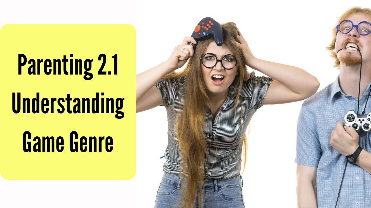 Parenting 2.1 Understanding Game Genre