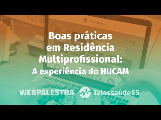 WebPalestra: Boas práticas em Residência Multiprofissional - A experiência do HUCAM