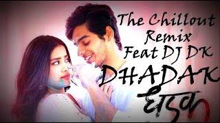 Dhadak Official Remix DJ DK ChilloutMix Title Track
