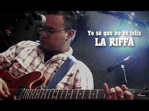 La Riffa - Yo sé que no es felíz