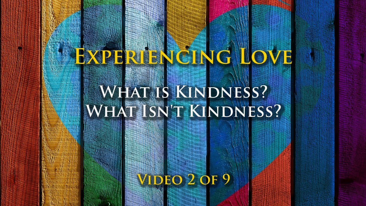 Experiencing Love #2: What is Kindness?