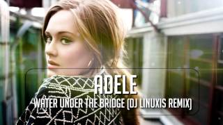 Adele - Water Under The Bridge (DJ Linuxis Remix)