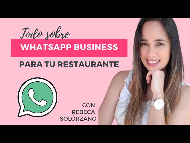 Cómo funciona WHATSAPP BUSINESS: como usar WhatsApp en marketing de tu negocio o restaurante