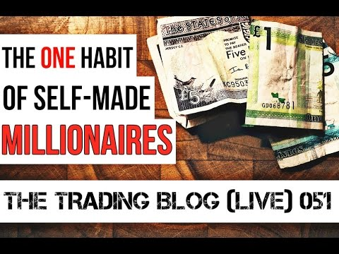 The Trading Blog 051 Live - The 1 Habit of Self-Made Millionaires