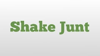 Shake Junt meaning and pronunciation