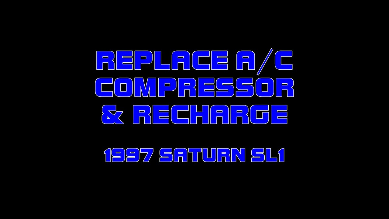 1997 saturn sl1 - 1 9 - a/c compressor & recharge
