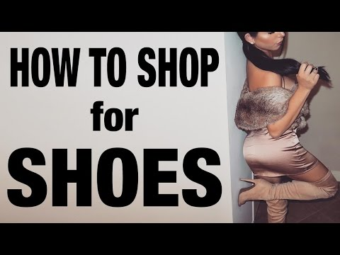 HOW TO SHOP FOR SHOES