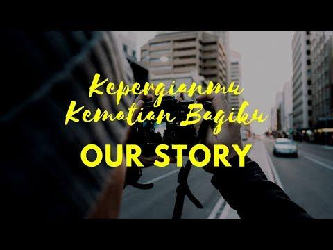 Our Story - Kepergianmu Kematian Bagiku