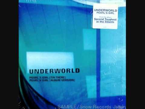Underworld - Pearl's Girl (Tin There)