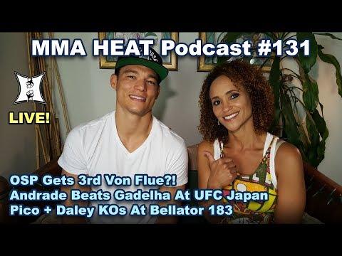 🔴 MMA H.E.A.T. Podcast #131: OSP Gets 3rd Von Flue, Andrade Beats Gadelha At UFC Japan: Bellator 183