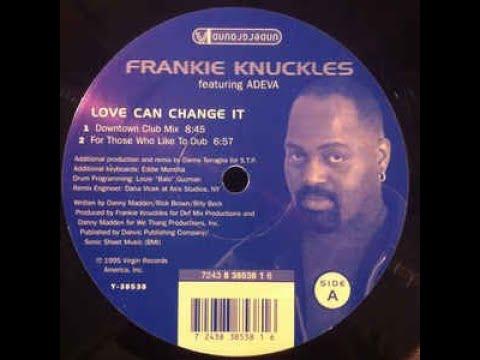 Frankie Knuckles Feat. Adeva -Love Can Change It (Downtown Club Mix By Danny Tenaglia)