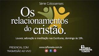 Colossenses - Os relacionamento do cristão    Culto 25/04/2021