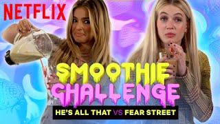 He&#39s All That vs Fear Street  Smoothie Challenge  Netflix
