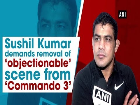 Sushil Kumar demands removal of 'objectionable' scene from 'Commando 3' Mp3