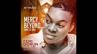 Femi Solar In Mercy Beyond (Oluwa Lo Mola)
