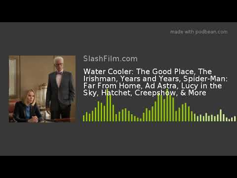 Water Cooler: The Good Place, The Irishman, Years and Years, Spider-Man: Far From Home, Ad Astra, Lu