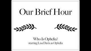 Our Brief Hour - Ophelia