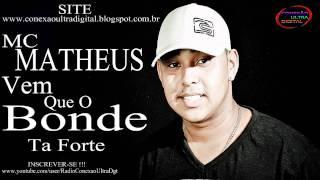Mc Matheus - Vem Que o Bonde Ta Forte [ LANÇAMENTO 2014] [ Jhonata Dj Sg ]