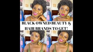 BLACK OWNED BEAUTY & HAIR BRANDS TO GET!