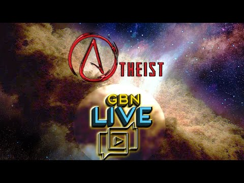 GBNLive - Episode 158 - My Friend is an Atheist. What Should I say?