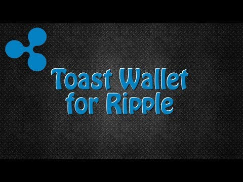 How To Install And Use The Toast Wallet For Ripple
